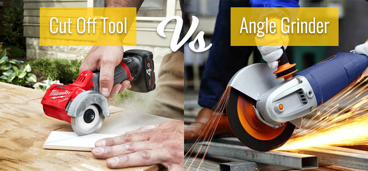 angle grinder vs cut off tool